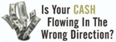 Is Your Cash flowing in the Wrong Direction?