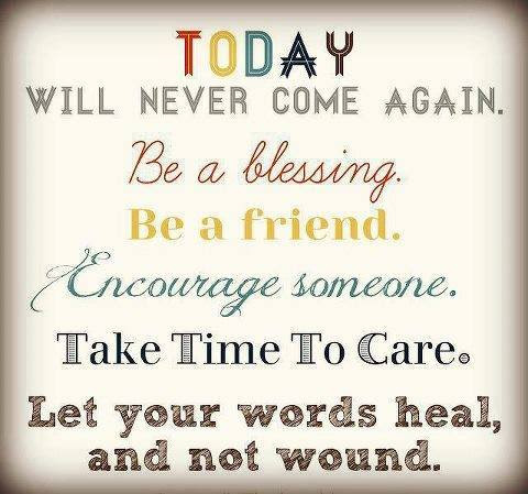 Encourage someone. Take Time to Care. Let your words heal and not wound